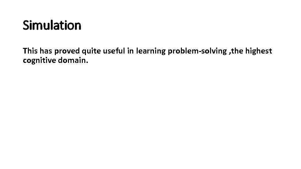 Simulation This has proved quite useful in learning problem-solving , the highest cognitive domain.