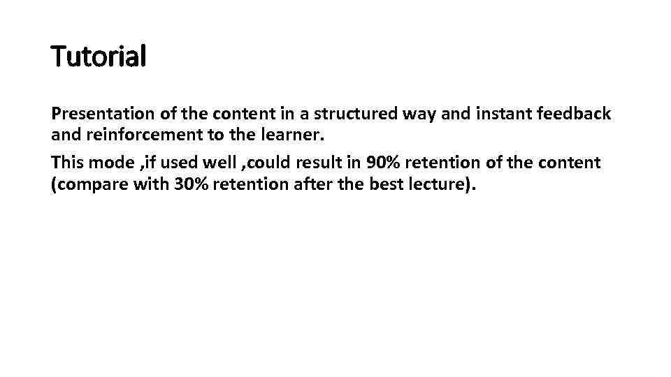 Tutorial Presentation of the content in a structured way and instant feedback and reinforcement