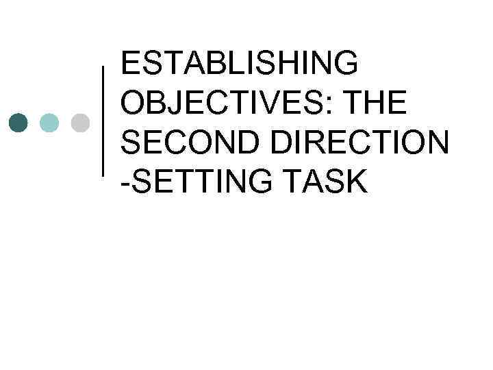 ESTABLISHING OBJECTIVES: THE SECOND DIRECTION -SETTING TASK