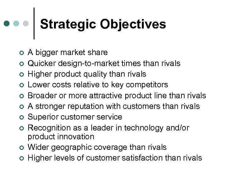 Strategic Objectives ¢ ¢ ¢ ¢ ¢ A bigger market share Quicker design-to-market times