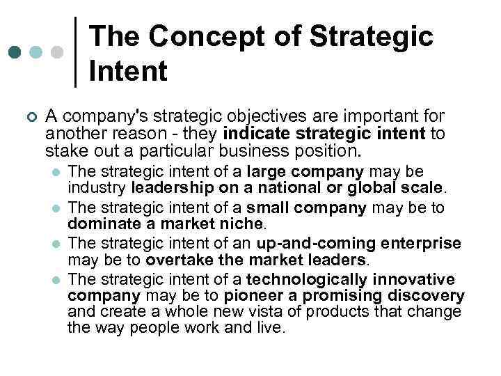 The Concept of Strategic Intent ¢ A company's strategic objectives are important for another
