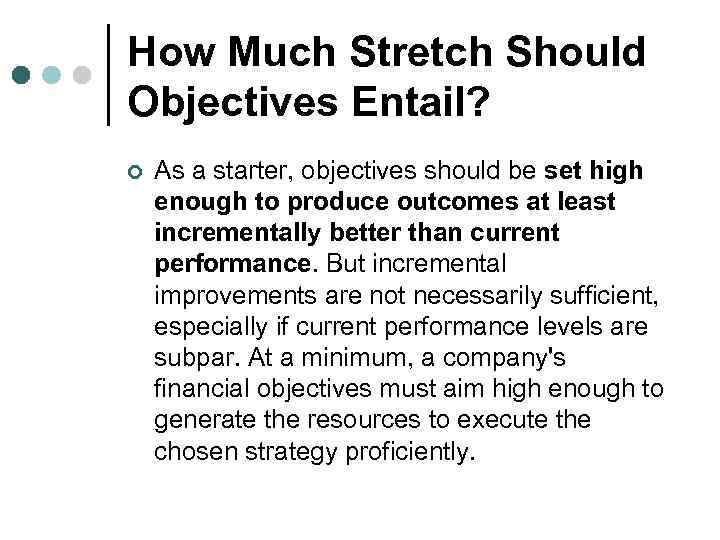 How Much Stretch Should Objectives Entail? ¢ As a starter, objectives should be set