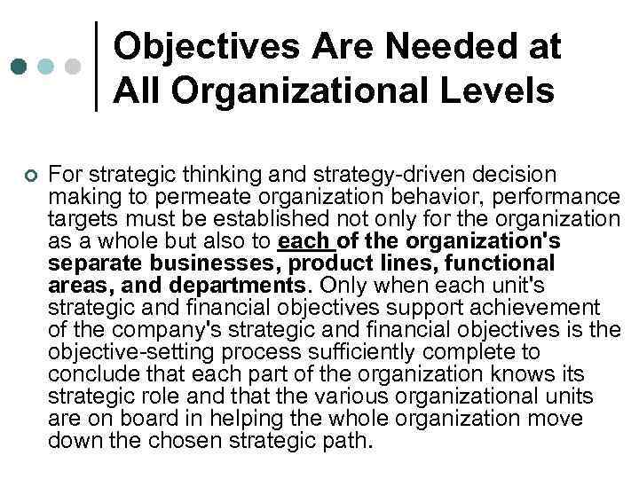 Objectives Are Needed at All Organizational Levels ¢ For strategic thinking and strategy-driven decision