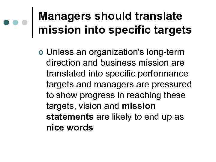 Managers should translate mission into specific targets ¢ Unless an organization's long-term direction and