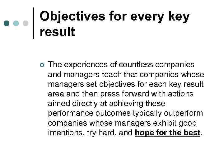 Objectives for every key result ¢ The experiences of countless companies and managers teach