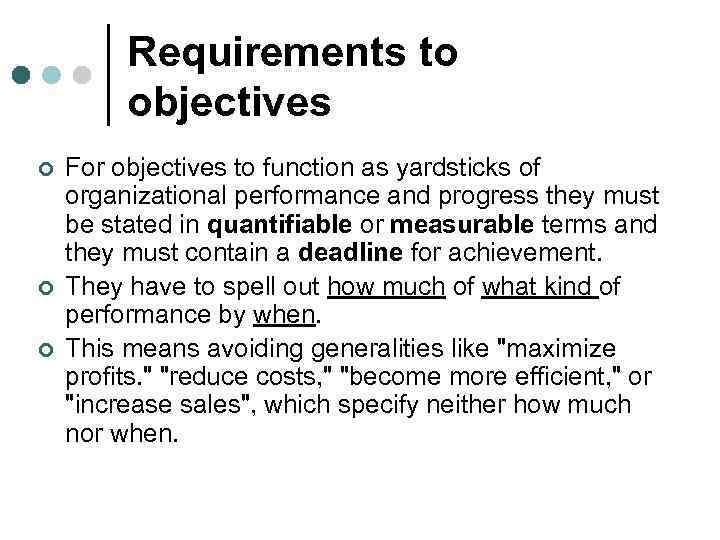 Requirements to objectives ¢ ¢ ¢ For objectives to function as yardsticks of organizational