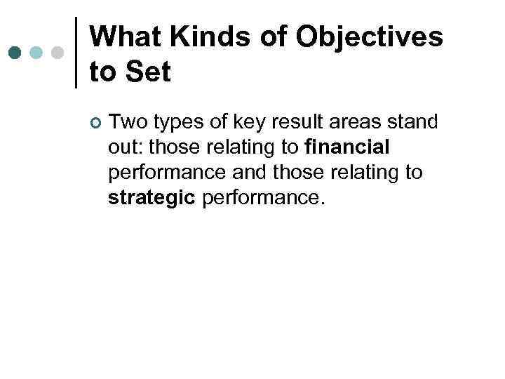 What Kinds of Objectives to Set ¢ Two types of key result areas stand