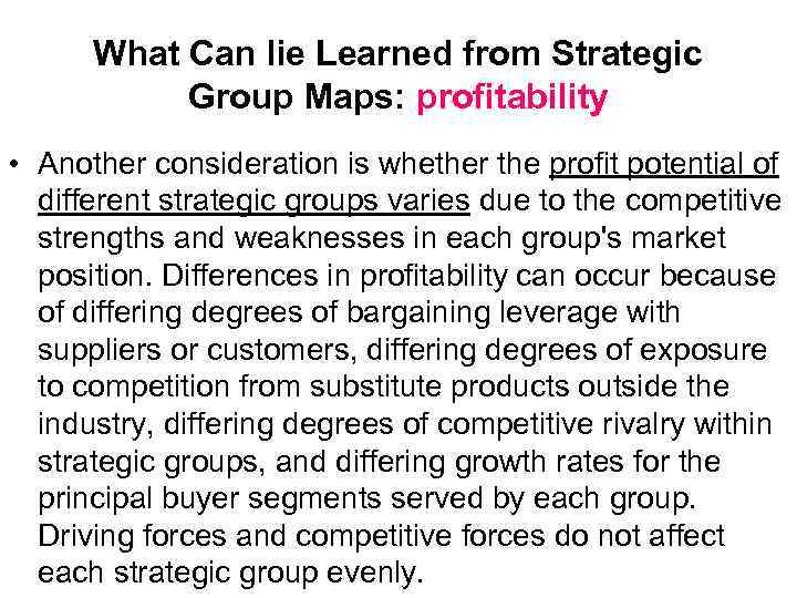 What Can lie Learned from Strategic Group Maps: profitability • Another consideration is whether