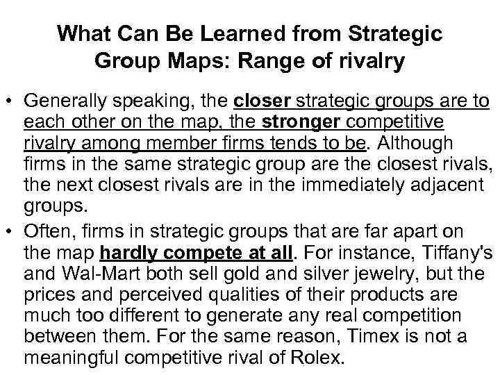 What Can Be Learned from Strategic Group Maps: Range of rivalry • Generally speaking,