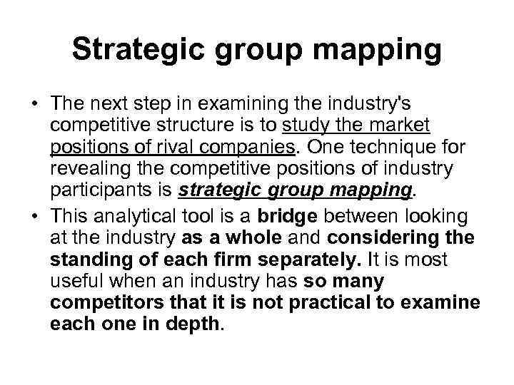 Strategic group mapping • The next step in examining the industry's competitive structure is