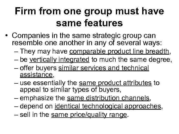Firm from one group must have same features • Companies in the same strategic