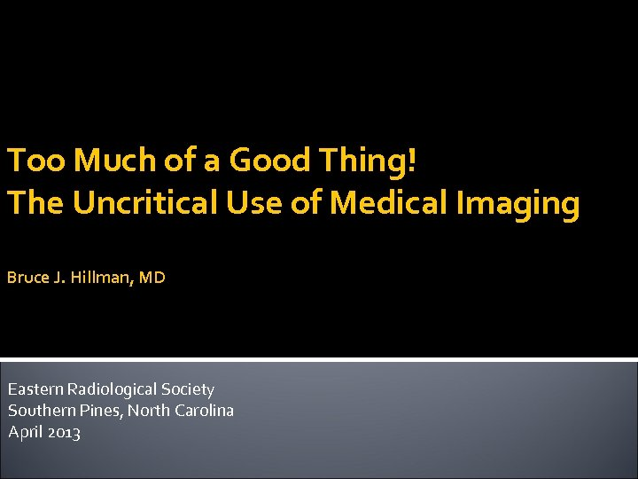 Too Much of a Good Thing! The Uncritical Use of Medical Imaging Bruce J.