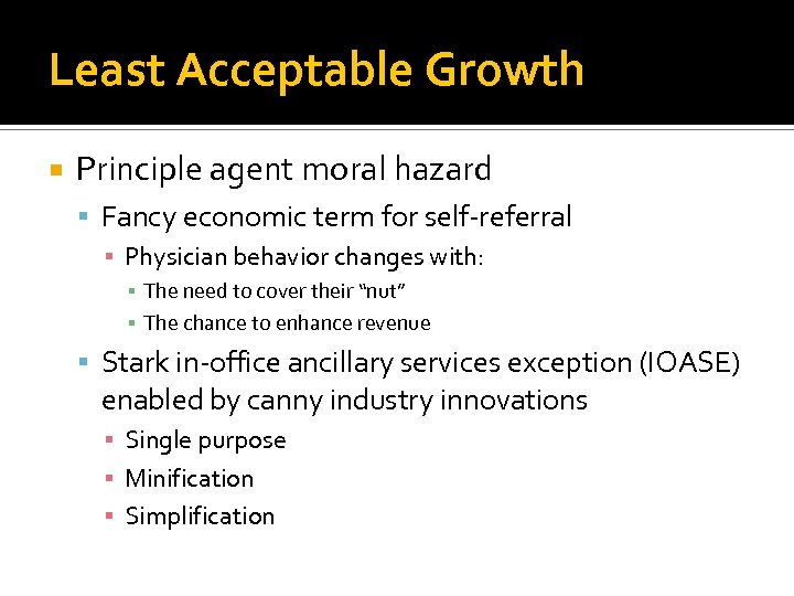 Least Acceptable Growth Principle agent moral hazard Fancy economic term for self-referral ▪ Physician