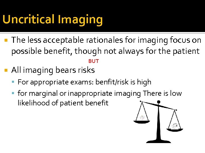 Uncritical Imaging The less acceptable rationales for imaging focus on possible benefit, though not