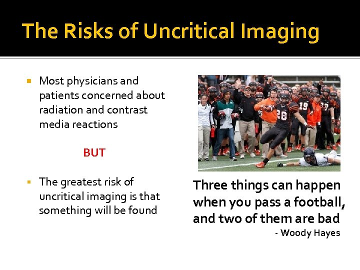 The Risks of Uncritical Imaging Most physicians and patients concerned about radiation and contrast