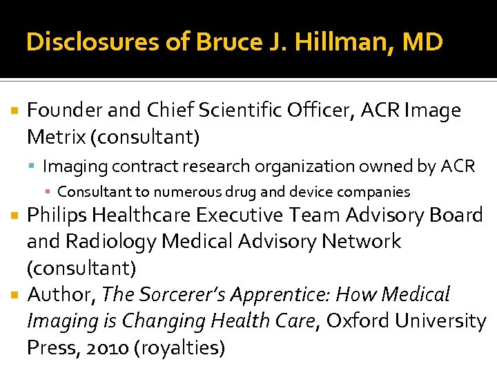 Disclosures of Bruce J. Hillman, MD Founder and Chief Scientific Officer, ACR Image Metrix
