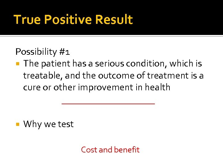 True Positive Result Possibility #1 The patient has a serious condition, which is treatable,