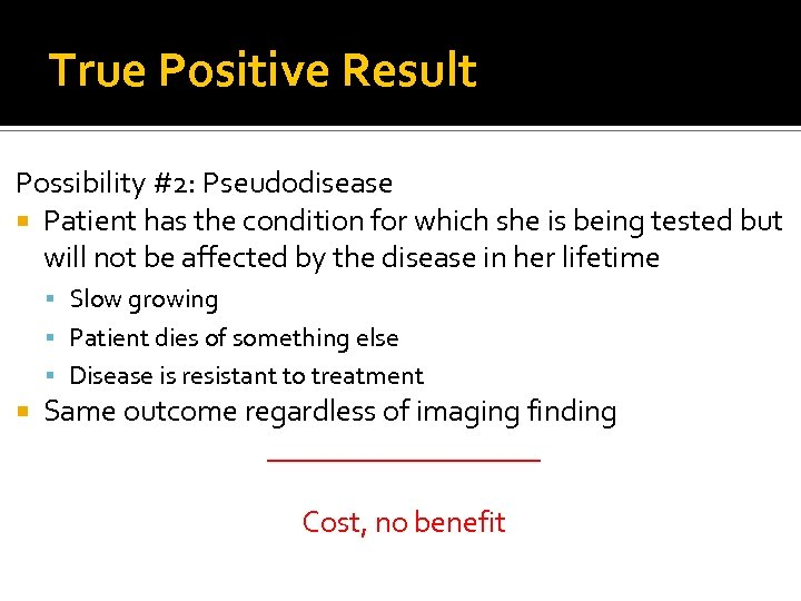 True Positive Result Possibility #2: Pseudodisease Patient has the condition for which she is