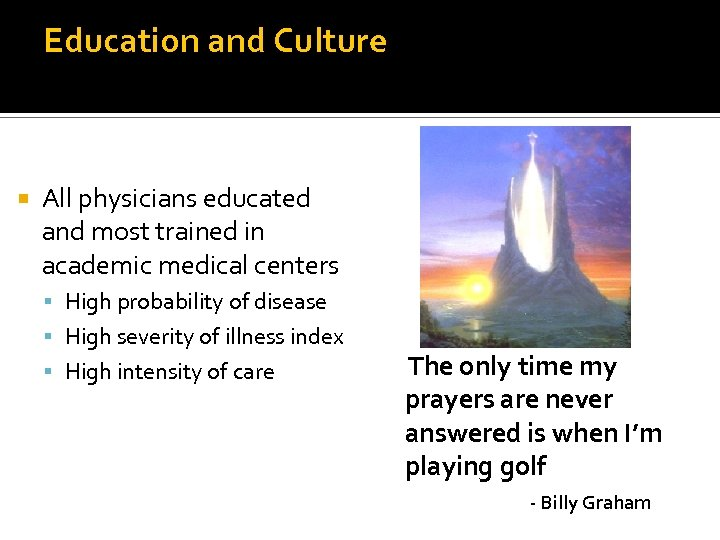Education and Culture All physicians educated and most trained in academic medical centers High