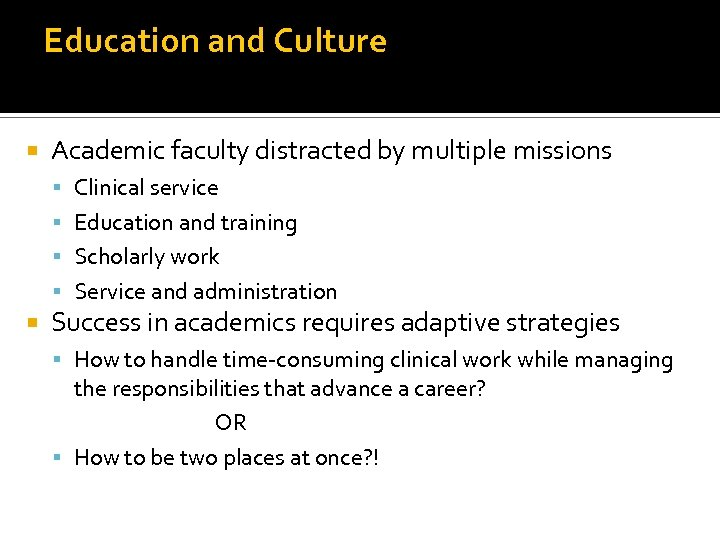 Education and Culture Academic faculty distracted by multiple missions Clinical service Education and training