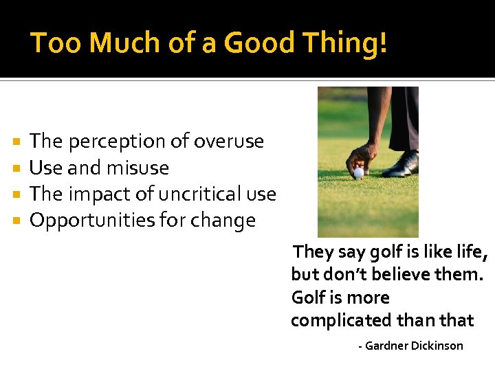 Too Much of a Good Thing! The perception of overuse Use and misuse The