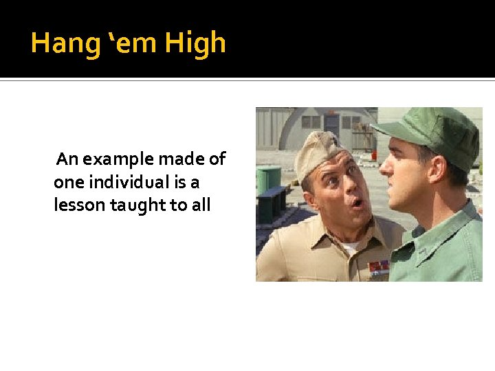 Hang 'em High An example made of one individual is a lesson taught to