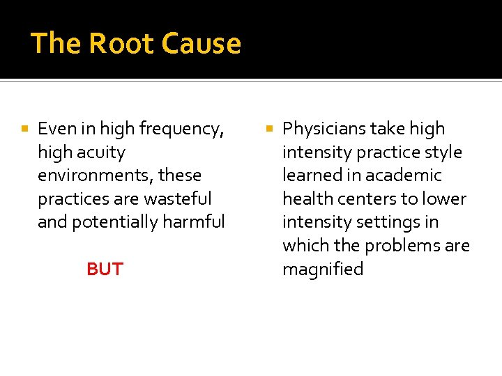 The Root Cause Even in high frequency, high acuity environments, these practices are wasteful
