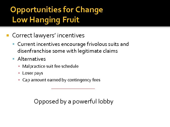 Opportunities for Change Low Hanging Fruit Correct lawyers' incentives Current incentives encourage frivolous suits