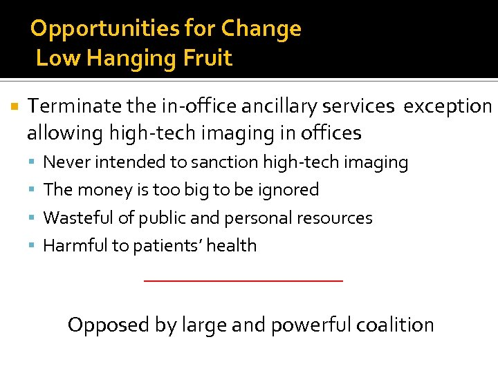 Opportunities for Change Low Hanging Fruit Terminate the in-office ancillary services exception allowing high-tech
