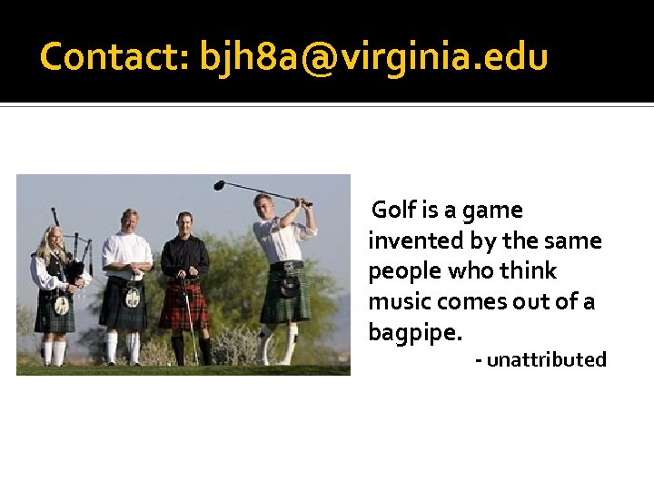 Contact: bjh 8 a@virginia. edu Golf is a game invented by the same people