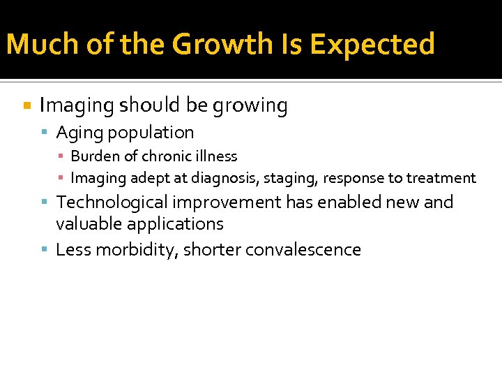 Much of the Growth Is Expected Imaging should be growing Aging population ▪ Burden