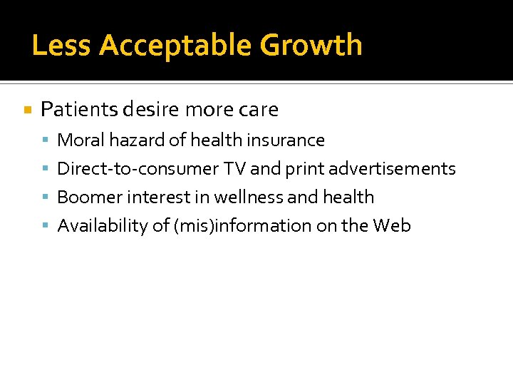 Less Acceptable Growth Patients desire more care Moral hazard of health insurance Direct-to-consumer TV