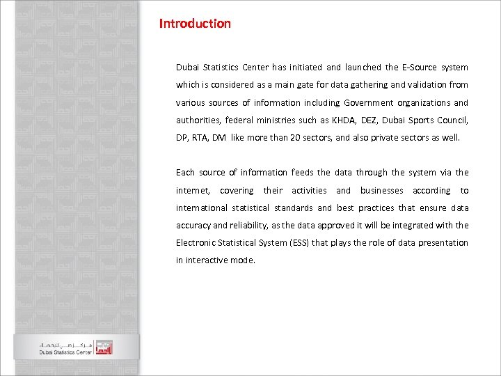 Introduction Dubai Statistics Center has initiated and launched the E-Source system which is considered
