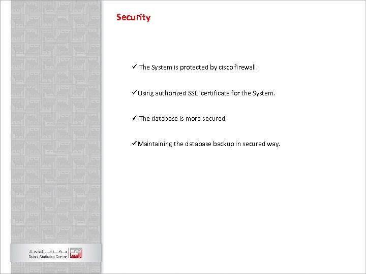Security ü The System is protected by cisco firewall. üUsing authorized SSL certificate for