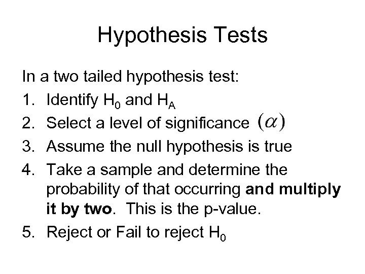Hypothesis Tests In a two tailed hypothesis test: 1. Identify H 0 and HA