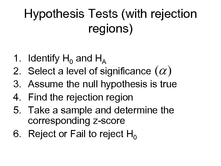 Hypothesis Tests (with rejection regions) 1. 2. 3. 4. 5. Identify H 0 and