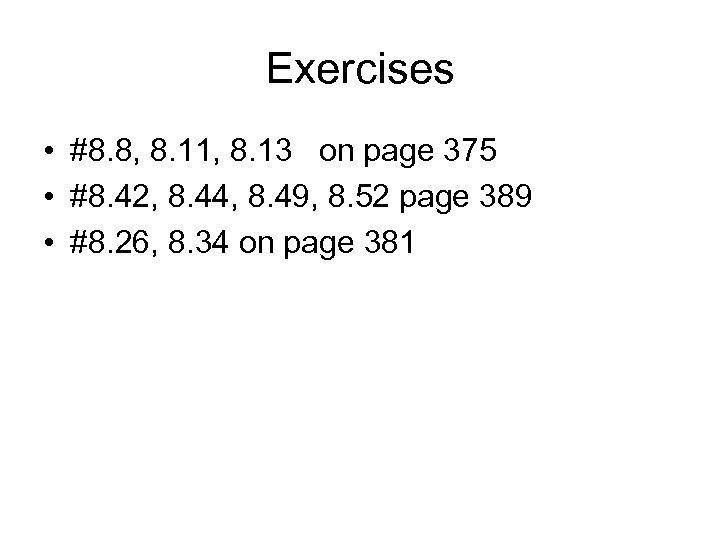 Exercises • #8. 8, 8. 11, 8. 13 on page 375 • #8. 42,