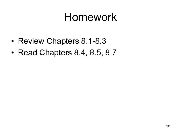 Homework • Review Chapters 8. 1 -8. 3 • Read Chapters 8. 4, 8.