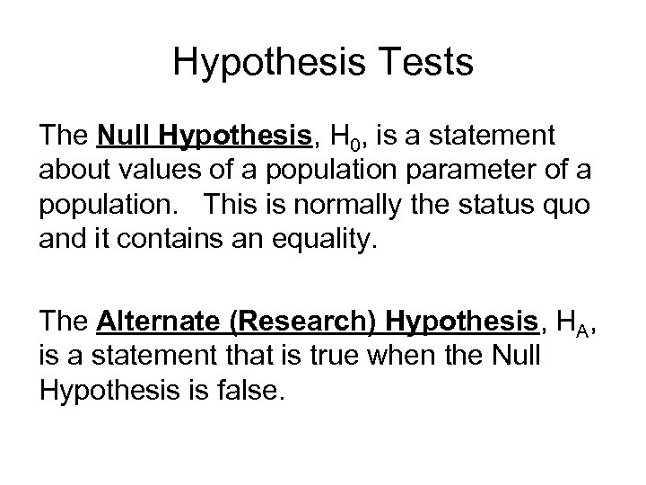 Hypothesis Tests The Null Hypothesis, H 0, is a statement about values of a
