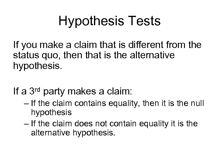 Hypothesis Tests If you make a claim that is different from the status quo,