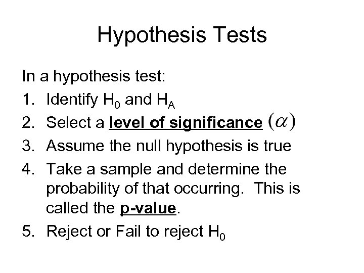 Hypothesis Tests In a hypothesis test: 1. Identify H 0 and HA 2. Select