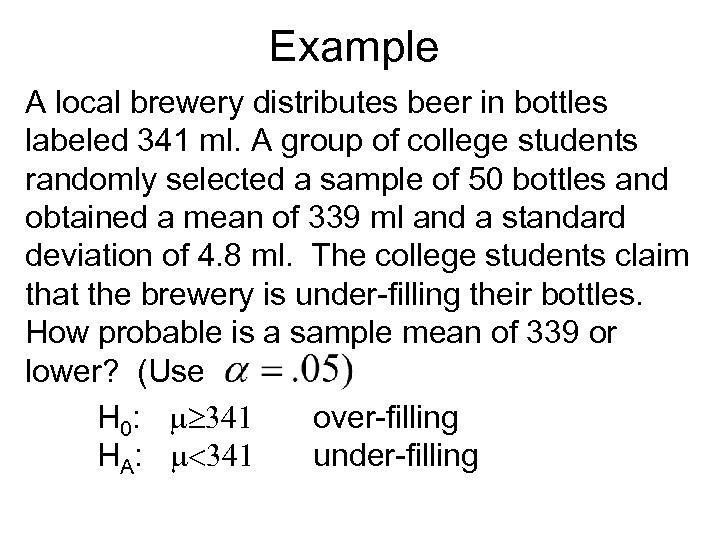 Example A local brewery distributes beer in bottles labeled 341 ml. A group of