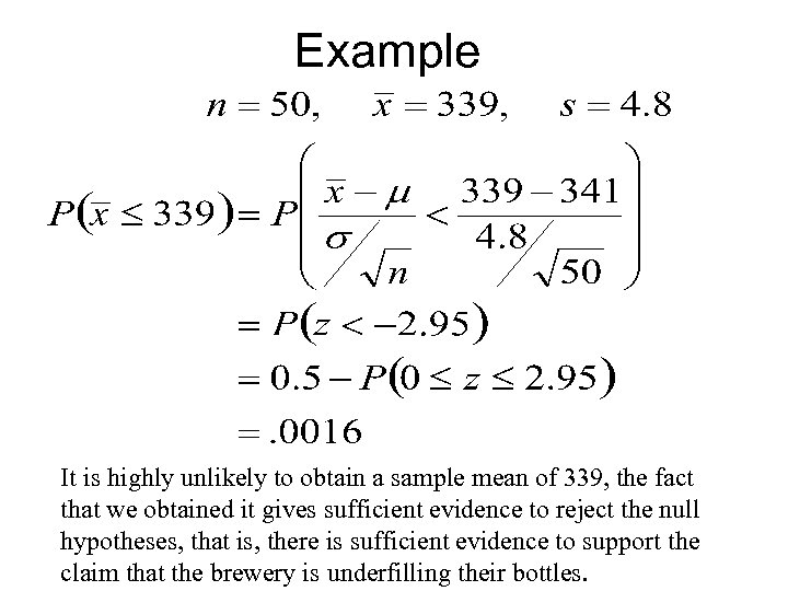 Example It is highly unlikely to obtain a sample mean of 339, the fact