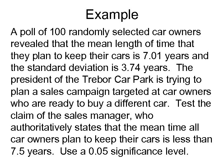 Example A poll of 100 randomly selected car owners revealed that the mean