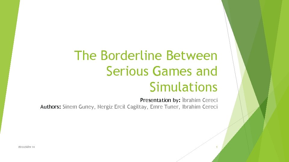 The Borderline Between Serious Games and Simulations Presentation by: İbrahim Cereci Authors: Sinem Guney,