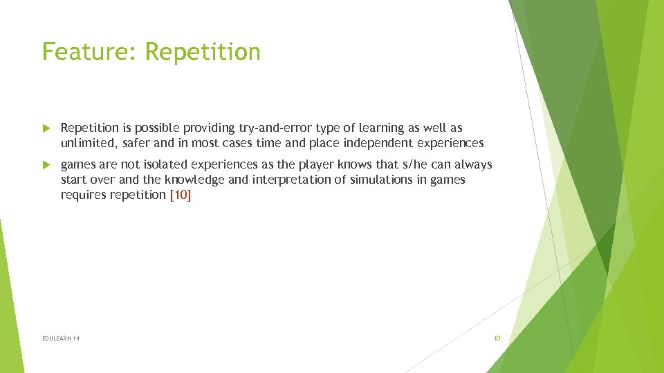 Feature: Repetition is possible providing try-and-error type of learning as well as unlimited, safer