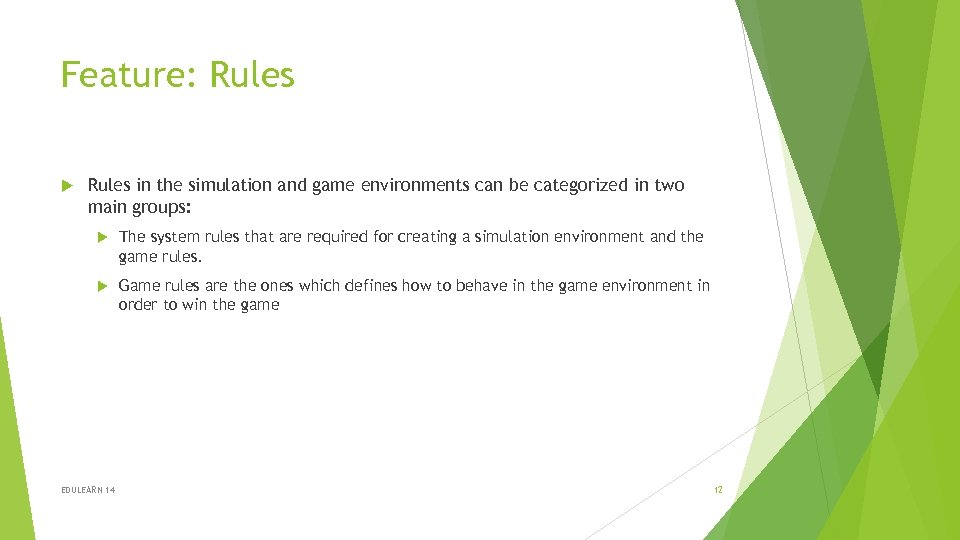 Feature: Rules in the simulation and game environments can be categorized in two main