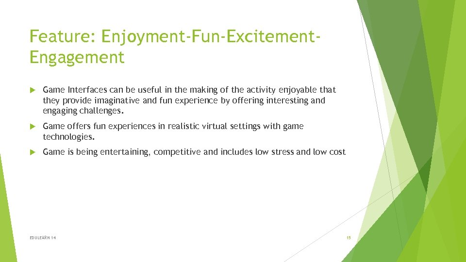 Feature: Enjoyment-Fun-Excitement. Engagement Game Interfaces can be useful in the making of the activity