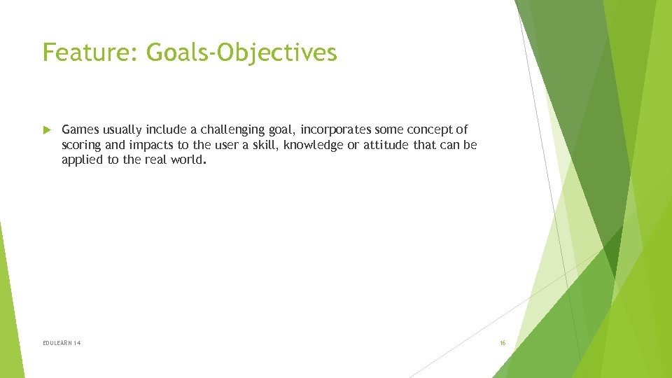 Feature: Goals-Objectives Games usually include a challenging goal, incorporates some concept of scoring and