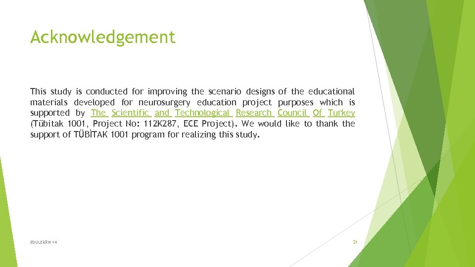 Acknowledgement This study is conducted for improving the scenario designs of the educational materials